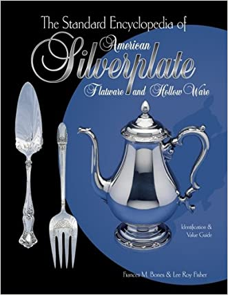 The Standard Encyclopedia of American Silverplate: Flatware and Hollow Ware : Identification & Value Guide
