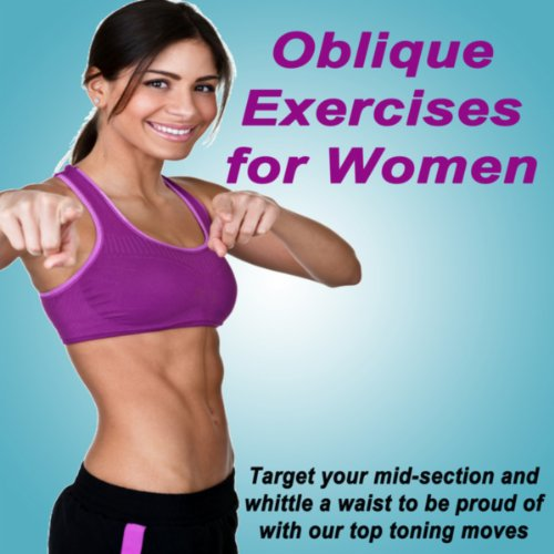 Oblique Exercises for Women (Target Your Mid-Section and Whittle a Waist to Be Proud of With Our Top Toning Moves) [The Best Music for Aerobics, Pumpin' Cardio Power, Plyo, Exercise, Steps, Barré, Cur