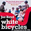 White Bicycles: Making Music in the 1960s Audiobook by Joe Boyd Narrated by Joe Boyd
