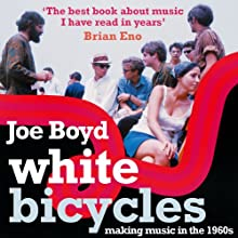 White Bicycles: Making Music in the 1960s (       UNABRIDGED) by Joe Boyd Narrated by Joe Boyd