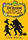 Tom Trueheart and the Land of Myths and Legends (0192755641) by Ian Beck