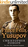 Prince Felix Yusupov: The Man Who Mur...