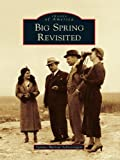 img - for Big Spring Revisited (Images of America (Arcadia Publishing)) book / textbook / text book