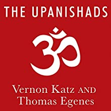 The Upanishads: A New Translation (       UNABRIDGED) by Thomas Egenes, Vernon Katz Narrated by Tom Perkins