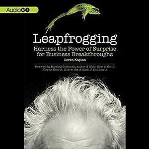Leapfrogging: Harness the Power of Surprise for Business Breakthroughs | [Soren Kaplan]
