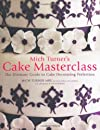 Mich Turner's cake masterclass : the ultimate step-by-step guide to cake decorating perfection