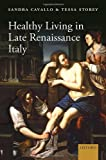 img - for Healthy Living in Late Renaissance Italy by Cavallo, Sandra, Storey, Tessa (2014) Hardcover book / textbook / text book