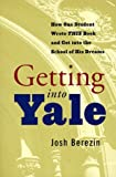 img - for Getting Into Yale: How One Student Wrote This Book and Got Into the School of His Dreams by Berezin Josh (1998-08-03) Paperback book / textbook / text book