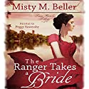The Ranger Takes a Bride: Texas Rancher Trilogy, Book 2 Audiobook by Misty M. Beller Narrated by Peggy Sowersby