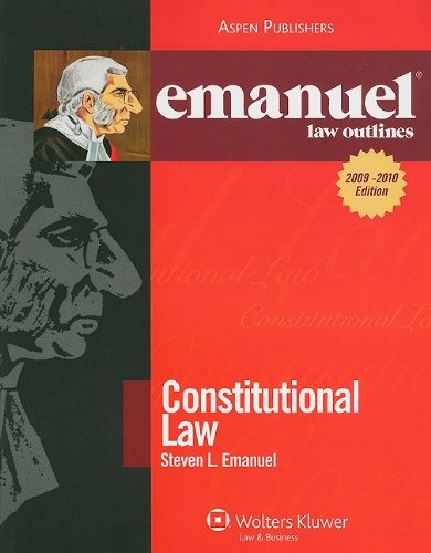 Constitutional Law Outline 2009 Emanuel Law Outline (Emanuel Law Outlines)