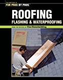 Roofing, Flashing & Waterproofing (For Pros By Pros)