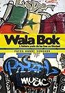 Wala Bok: Une Histoire Orale Du Hip Hop Au Senegal / an Oral History of Hip Hop in Senegal par Fatou Kande Senghor