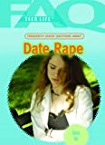 Frequently Asked Questions About Date Rape (Faq: Teen Life)