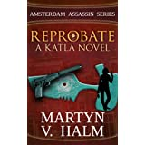 Reprobate - A Katla Novel (Amsterdam Assassin Series Book 1)by Martyn V. Halm