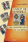 Tarot de Marseille : Guide d'interprétation des 462 binômes par Parisse