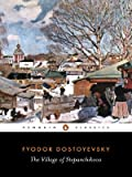 The Village of Stepanchikovo: And its Inhabitants: From the Notes of an Unknown (Penguin Classics) (0140446583) by Dostoyevsky, Fyodor