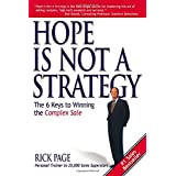 Hope Is Not a Strategy: The 6 Keys to Winning the Complex Sale ~ Rick Page