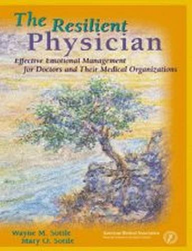 The Resilient Physician: Effective Emotional Management for Doctors & Their Medical Organizations