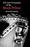 The Life and Campaigns of the Black Prince (0851154697) by Barber, Richard