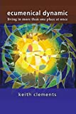 Ecumenical Dynamic: Living in More than One Place at Once (2825415960) by Clements, Keith
