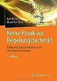 Keine Panik vor Regelungstechnik!: Erfolg und Spaß im Mystery-Fach des Ingenieurstudiums