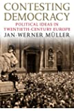 Contesting Democracy: Political Ideas in Twentieth-Century Europe