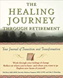 The Healing Journey Through Retirement: Your Journal of Transition and Transformation (The Healing Journey Series)