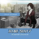 Blue Shift: A Starfall Chronicle: The Starfall Chronicles, Volume 1 | Chris P. O'Connell