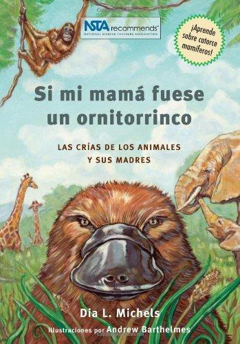 Si Mi Mama Fuese un Ornitorrinco: Las Crias de los Animales y Sus Madres