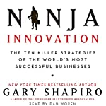Ninja Innovation: The Killer Strategies of Successful Businesses (       UNABRIDGED) by Gary Shapiro Narrated by Dan Woren