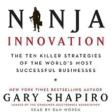 Ninja Innovation: The Killer Strategies of Successful Businesses (       UNABRIDGED) by Gary Shapiro Narrated by Dan Woren