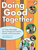 Doing Good Together: 101 Meaningful Service Projects for Families, Friends, and Communities
