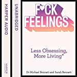 F--k Feelings: Less Obsessing, More Living | Dr. Michael Bennett,Sarah Bennett