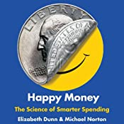 Happy Money: The Science of Smarter Spending | [Elizabeth Dunn, Michael Norton]