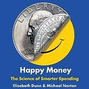 Happy Money: The Science of Smarter Spending | [Elizabeth Dunn, Michael Norton]