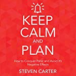Keep Calm and Plan: How to Conquer Panic and Avoid Its Negative Effects | Steven Carter
