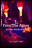 img - for From The Ashes (Life After War Book 5) book / textbook / text book