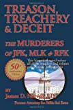 Treason, Treachery & Deceit: The Murderers of JFK, MLK, & RFK
