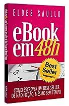 E-BOOK EM 48 HORAS: COMO ESCREVER UM BEST-SELLER DE NÃO FICÇÃO, MESMO SEM TEMPO (LIVROS QUE VENDEM) (PORTUGUESE EDITION)