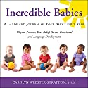 Incredible Babies: A Guide and Journal of Your Baby's First Year (       UNABRIDGED) by Carolyn Webster-Stratton, PhD Narrated by Carolyn Webster-Stratton