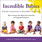 Incredible Babies: A Guide and Journal of Your Baby's First Year | Carolyn Webster-Stratton, PhD