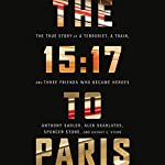 The 15:17 to Paris: The True Story of a Terrorist, a Train, and Three American Heroes | Anthony Sadler,Alek Skarlatos,Spencer Stone,Jeffrey E. Stern
