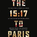 The 15:17 to Paris: The True Story of a Terrorist, a Train, and Three American Heroes   Anthony Sadler,Alek Skarlatos,Spencer Stone,Jeffrey E. Stern