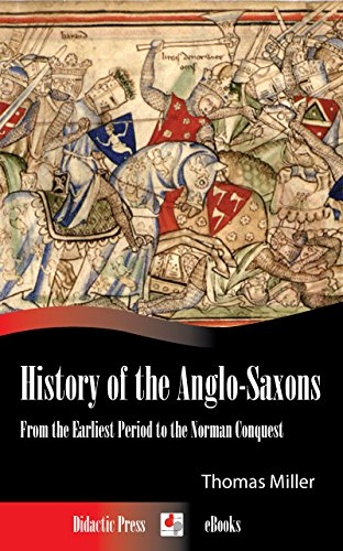 Thomas Miller - History of the Anglo-Saxons - From the Earliest Period to the Norman Conquest (Illustrated)
