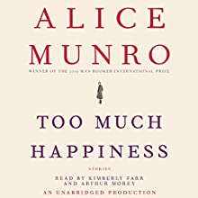 Too Much Happiness: Stories | Livre audio Auteur(s) : Alice Munro Narrateur(s) : Kimberly Farr, Arthur Morey