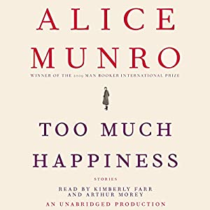 Too Much Happiness: Stories | [Alice Munro]