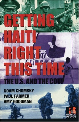 Getting Haiti Right This Time : The U.s. And The Coup, AMY GOODMAN, NOAM CHOMSKY, PAUL FARMER