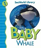 img - for Baby Whale (Seaworld Library) by Julie Shively (2005-09-01) book / textbook / text book