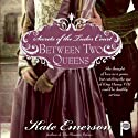 Between Two Queens: Secrets of the Tudor Court #2 Audiobook by Kate Emerson Narrated by Alison Larkin