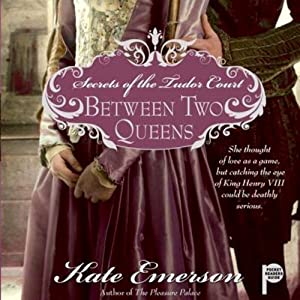 Between Two Queens: Secrets of the Tudor Court #2 | [Kate Emerson]